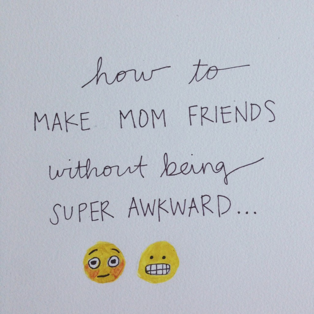 How to Make Mom Friends Without Being Awkward // Part 3 of a 3 Part Series @ The Little Things We Do