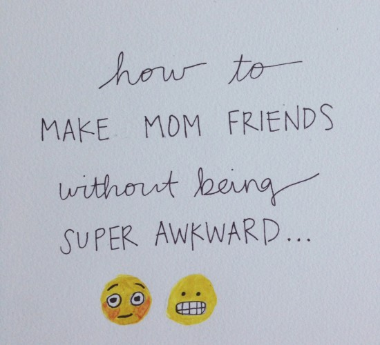 How To Make Mom Friends Without Being Super Awkward: Part 3